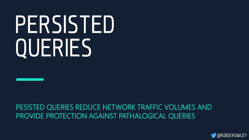 PESISTED QUERIES REDUCE NETWORK TRAFFIC VOLUMES...