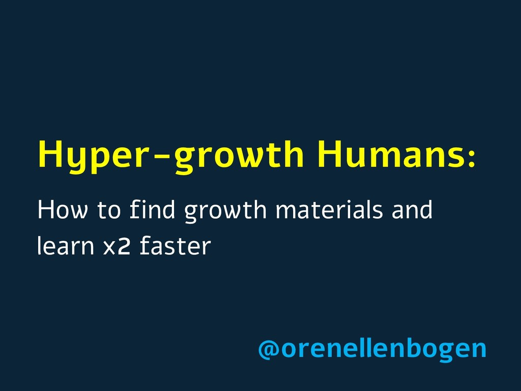 Hyper-growth Humans: How to find growth materia...
