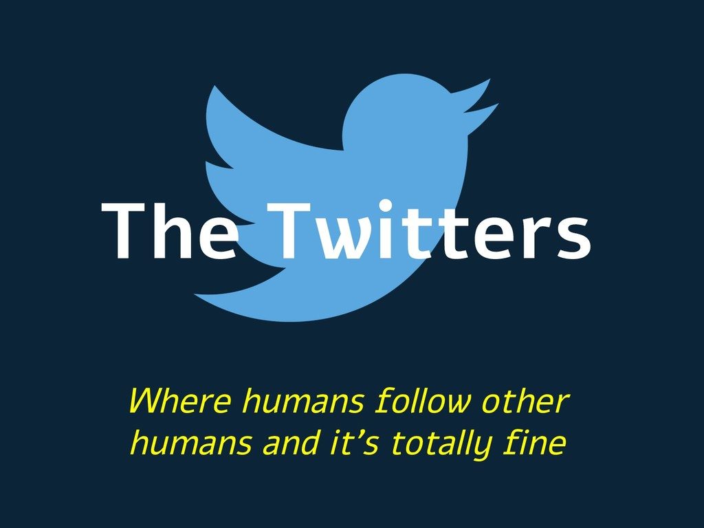 The Twitters Where humans follow other humans a...