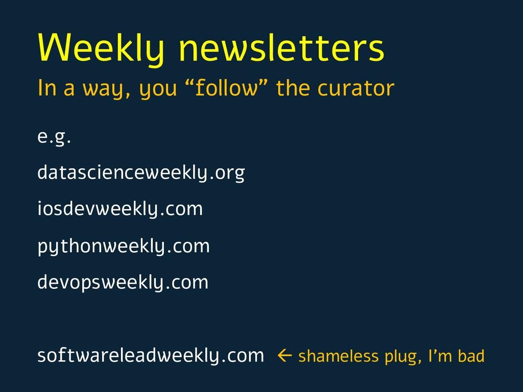 Weekly newsletters e.g. datascienceweekly.org i...