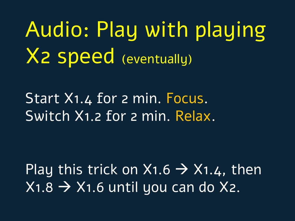 Audio: Play with playing X2 speed (eventually) ...