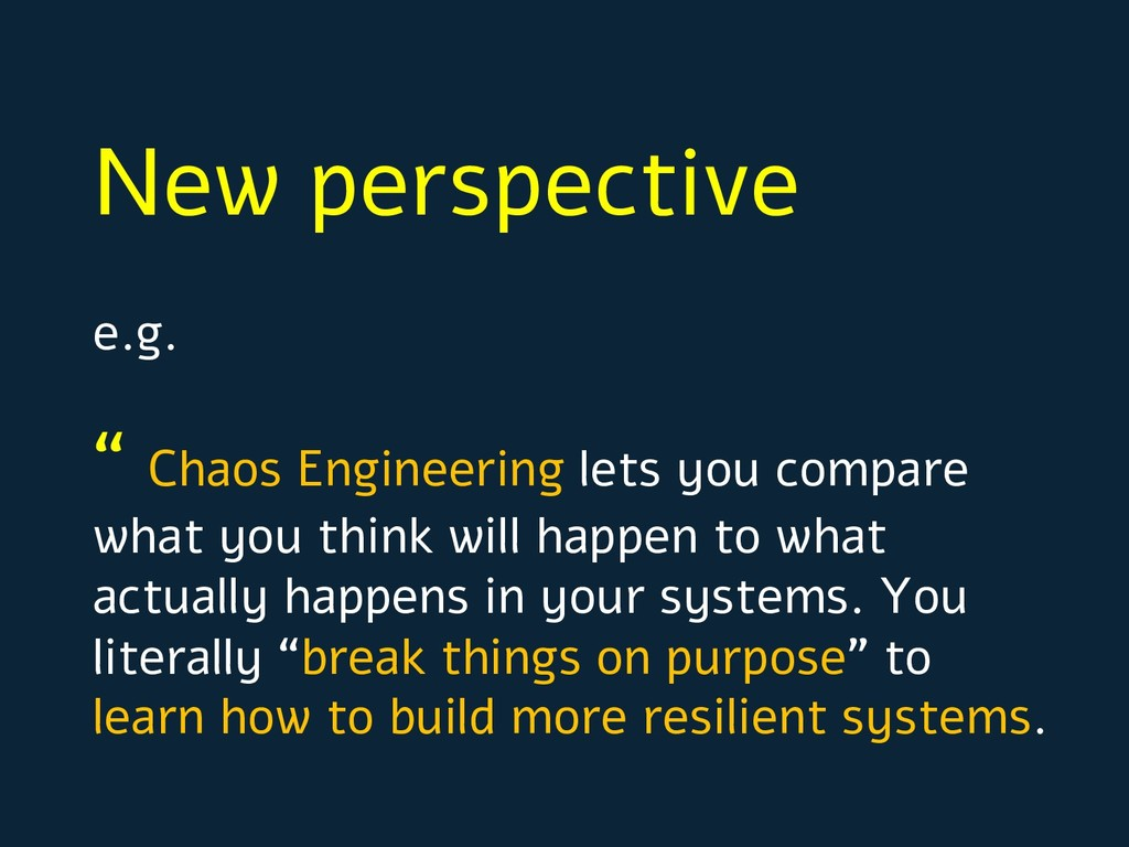 """New perspective e.g. """" Chaos Engineering lets y..."""