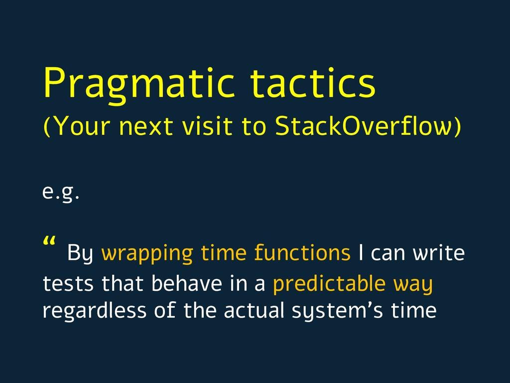 Pragmatic tactics (Your next visit to StackOver...
