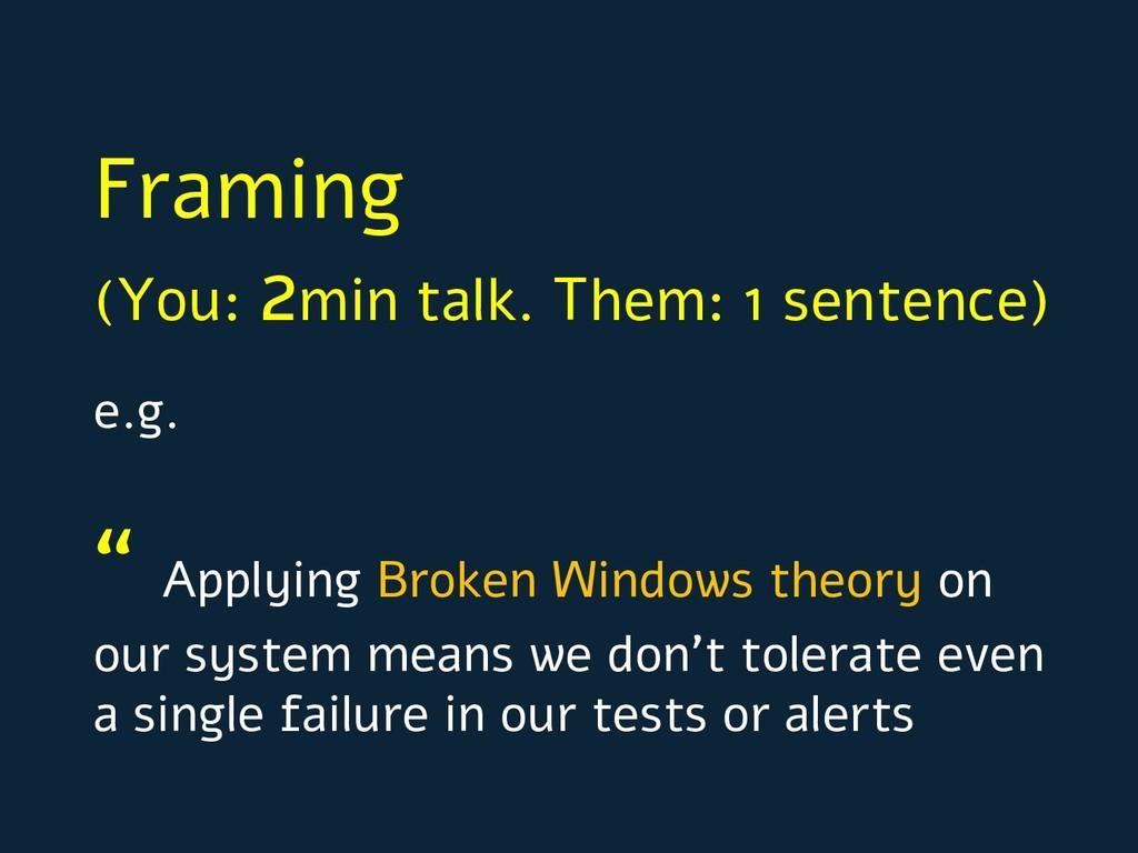 Framing (You: 2min talk. Them: 1 sentence) e.g....