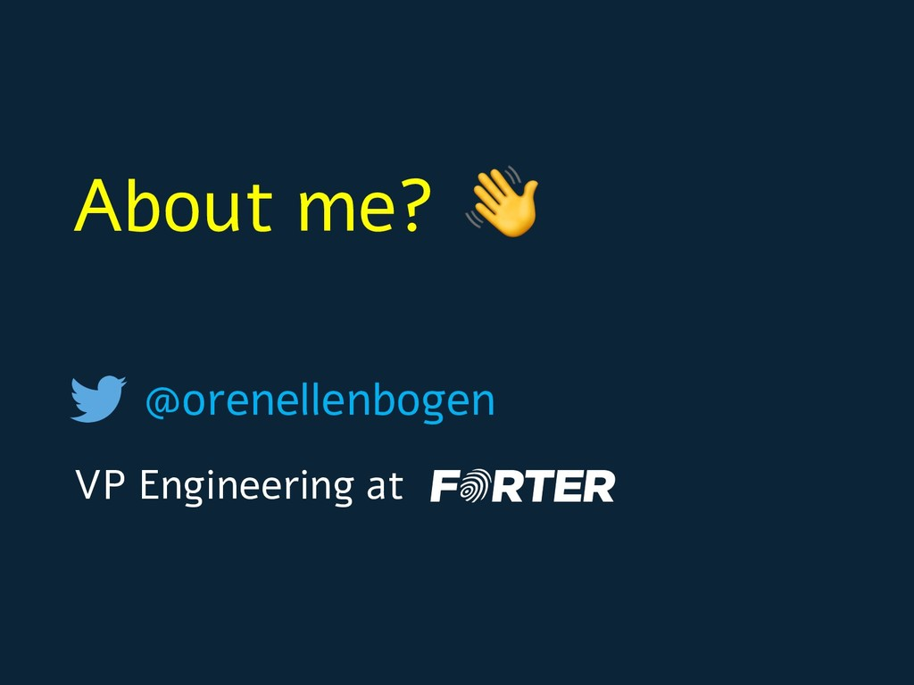 @orenellenbogen VP Engineering at About me?
