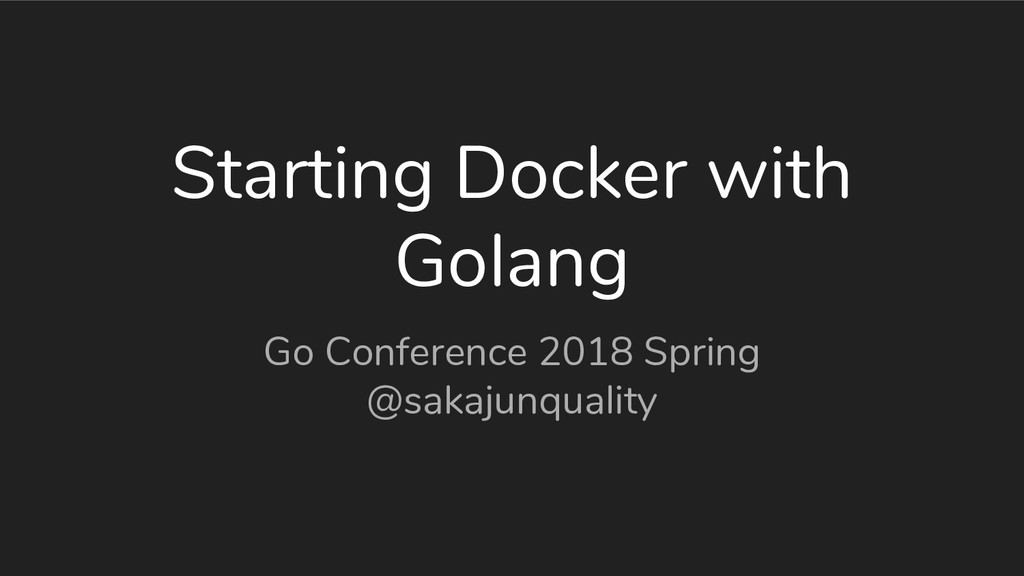 Starting Docker with Golang Go Conference 2018 ...