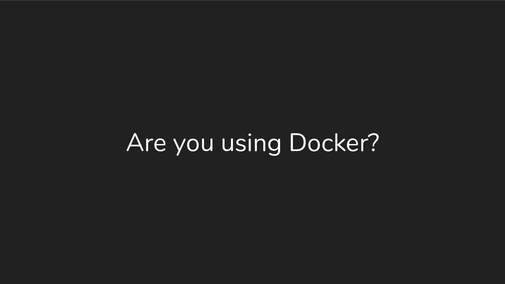 Are you using Docker?