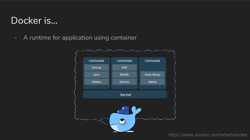 Docker is... - A runtime for application using ...