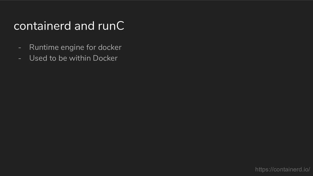 - Runtime engine for docker - Used to be within...