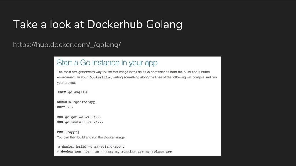Take a look at Dockerhub Golang https://hub.doc...