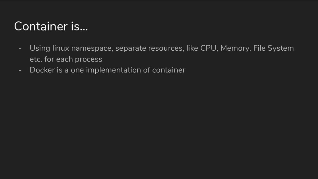Container is... - Using linux namespace, separa...
