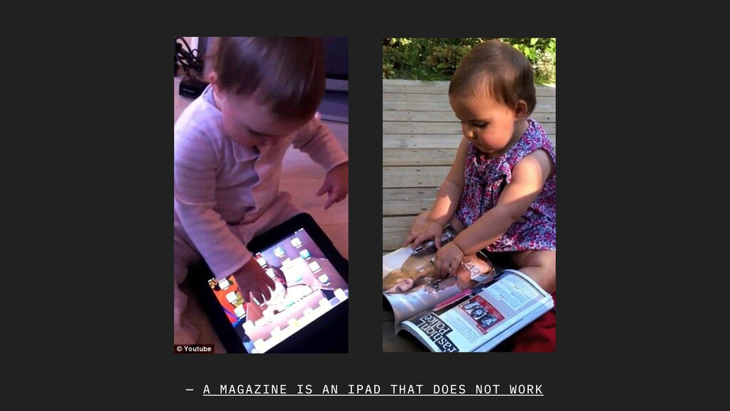— A MAGAZINE IS AN IPAD THAT DOES NOT WORK