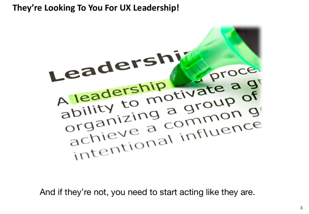 They're Looking To You For UX Leadership! 3 And...