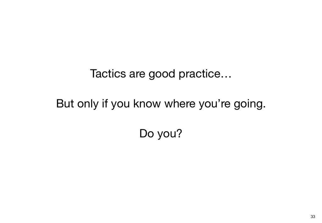 Tactics are good practice… But only if you know...