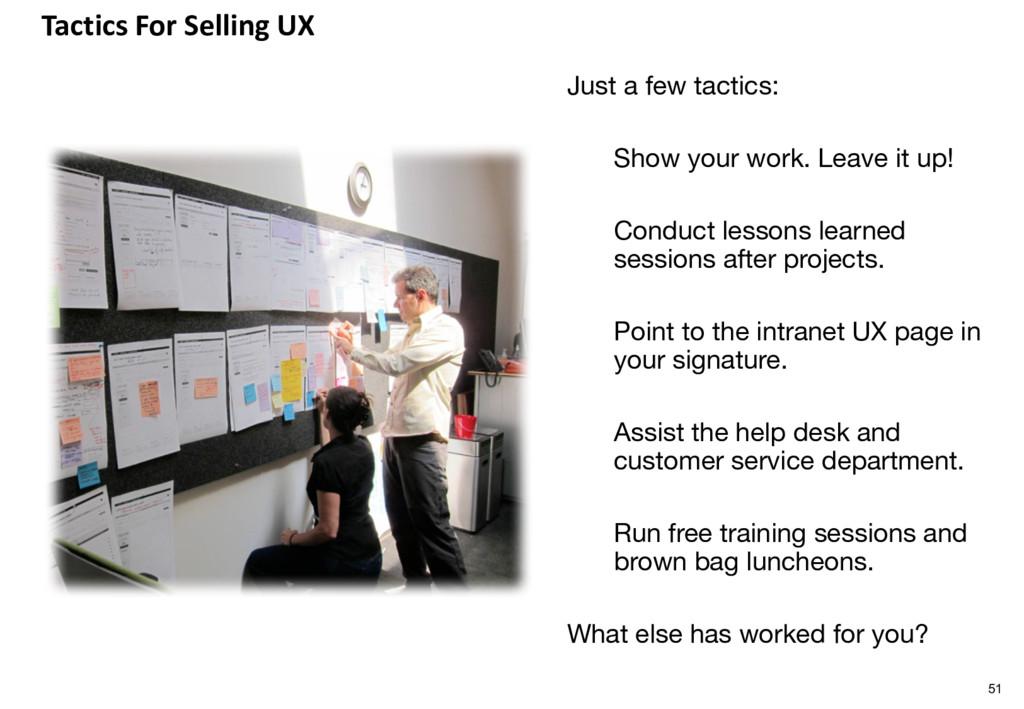 Tactics For Selling UX Just a few tactics: Show...