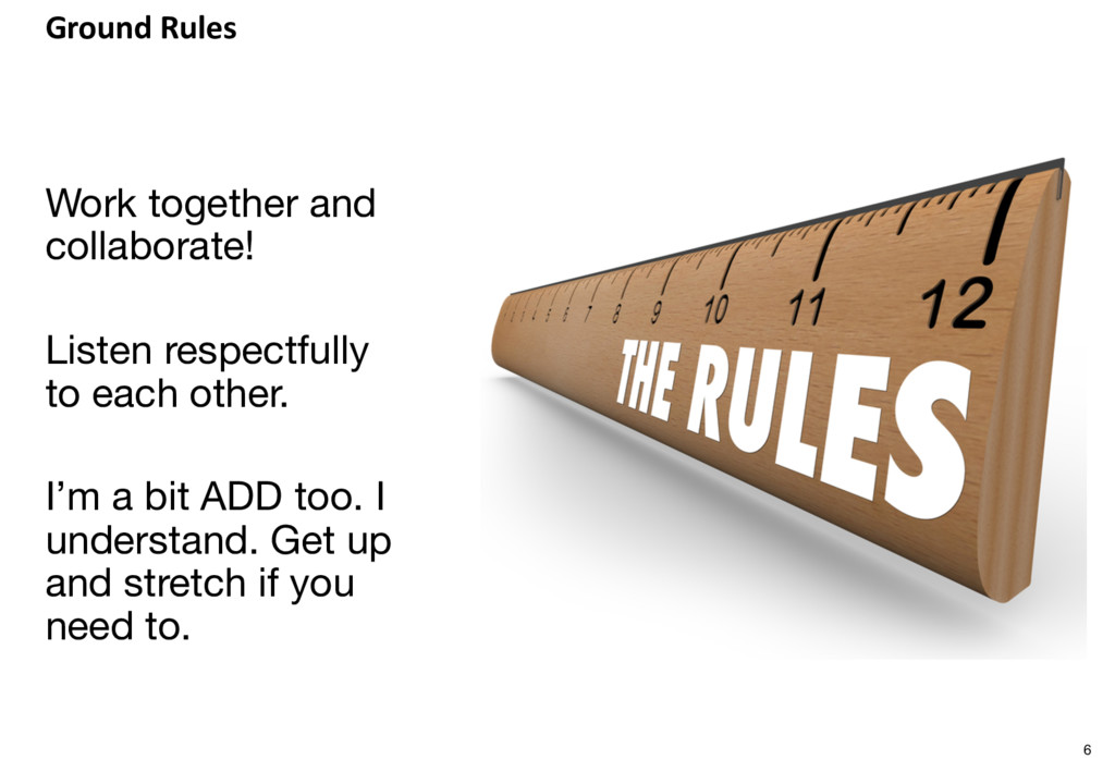 Ground Rules Work together and collaborate! Lis...