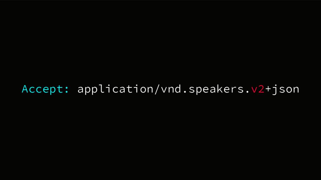 Accept: application/vnd.speakers.v2+json