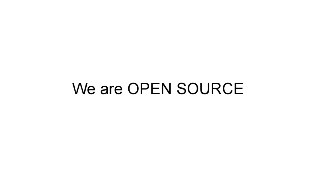 We are OPEN SOURCE