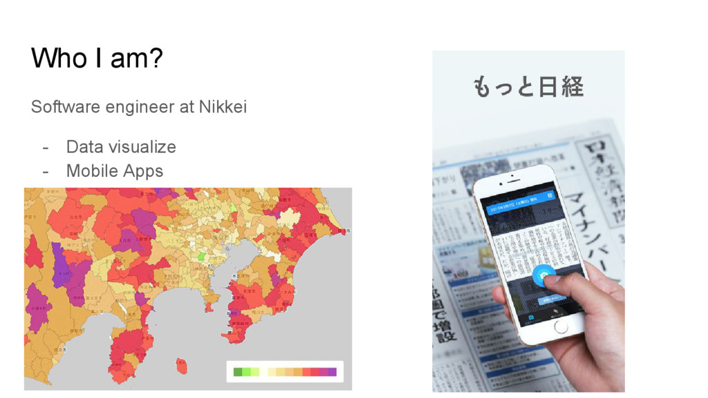 Who I am? Software engineer at Nikkei - Data vi...