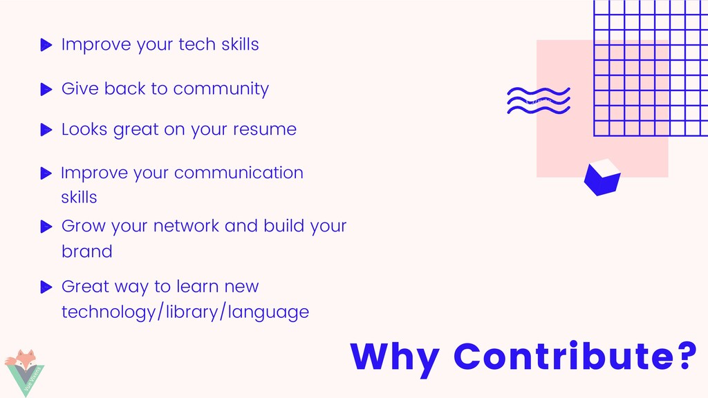 Why Contribute? Improve your tech skills Give b...