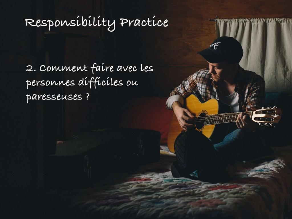 Responsibility Practice 2. Comment faire avec l...