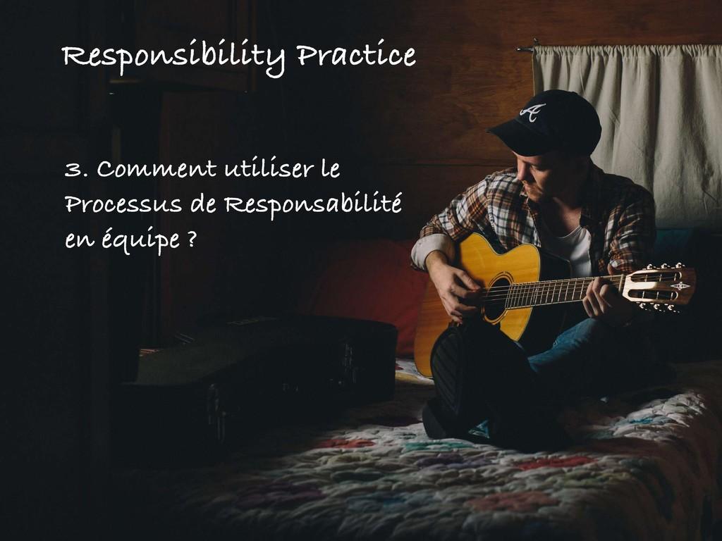 Responsibility Practice 3. Comment utiliser le ...