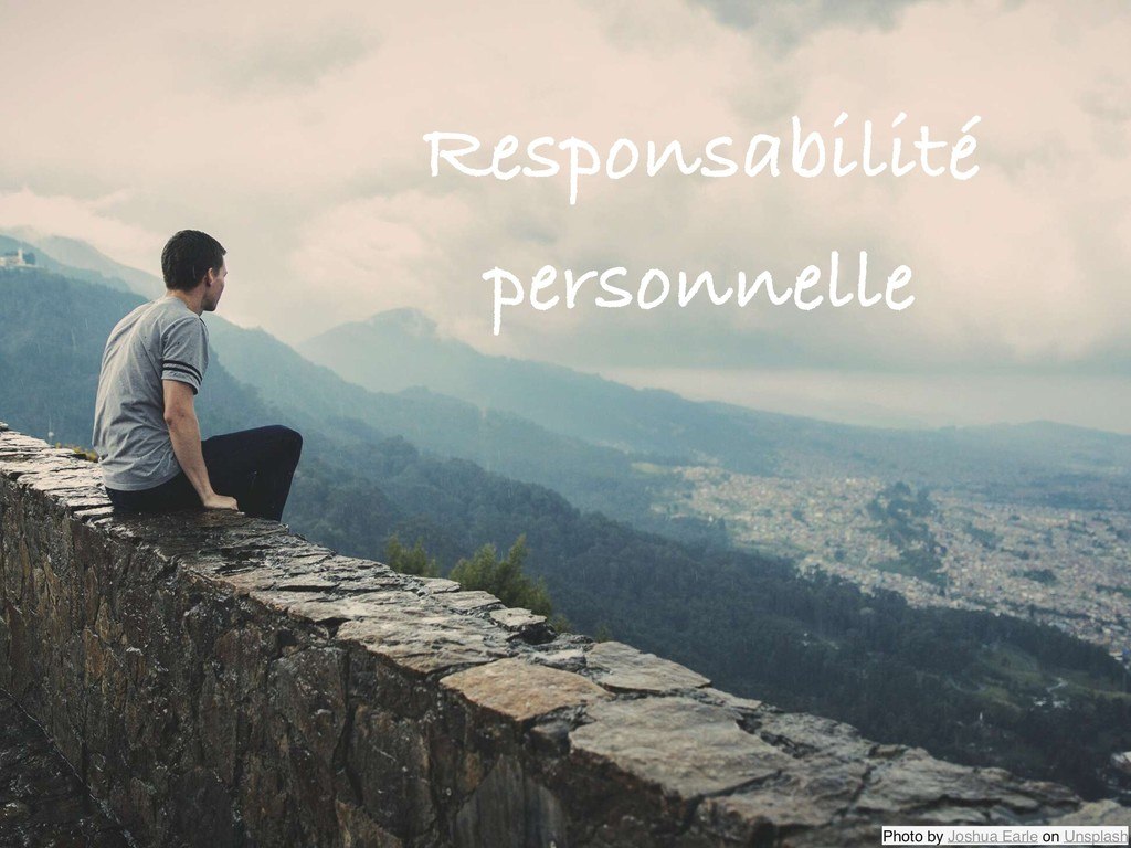 Responsabilité personnelle Photo by Joshua Earl...