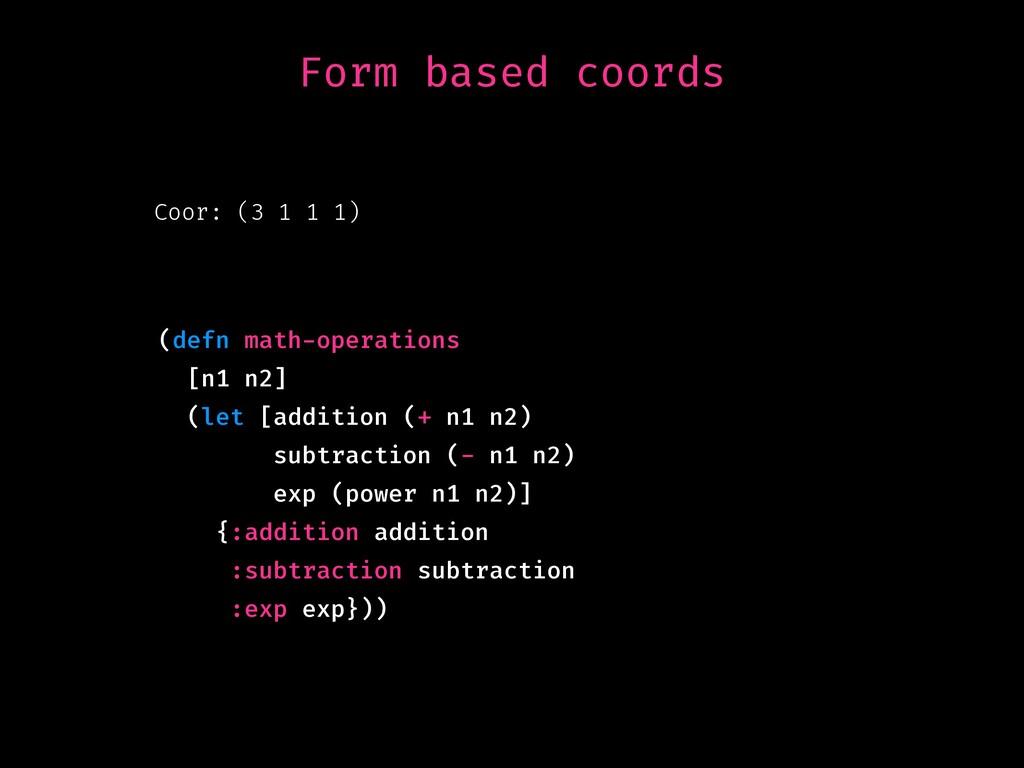 Form based coords Coor: (3 1 1 1) (defn math-op...