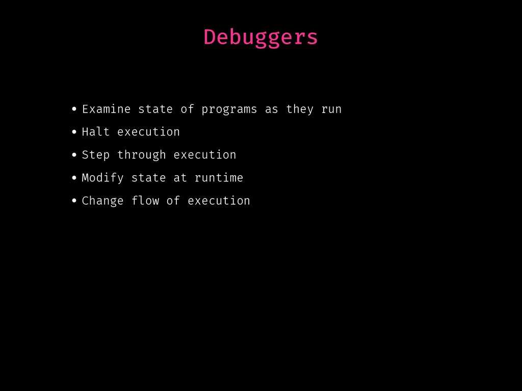 Debuggers • Examine state of programs as they r...