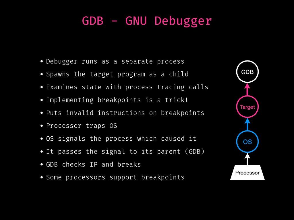 GDB - GNU Debugger • Debugger runs as a separat...