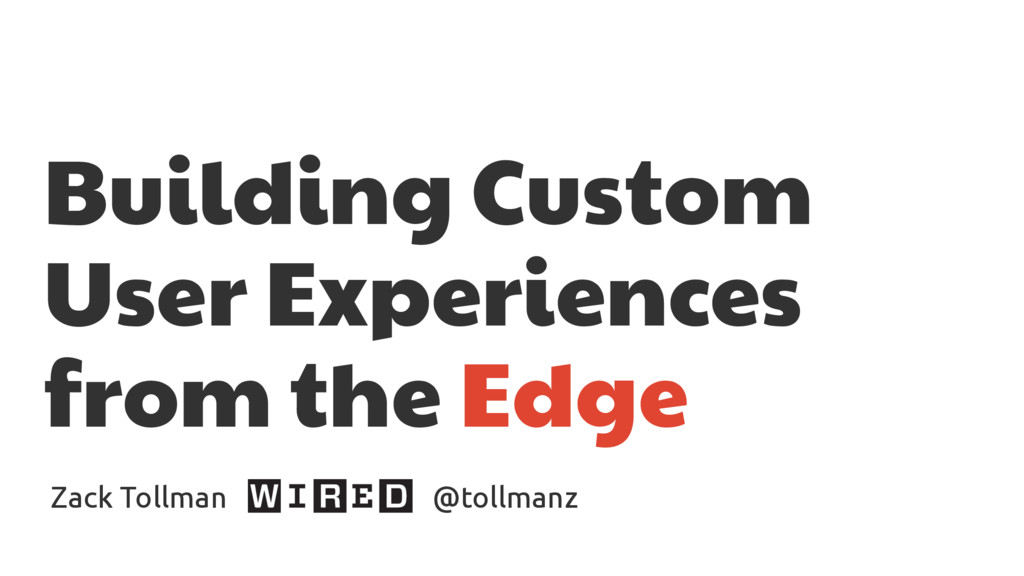 Building Custom User Experiences from the Edge ...