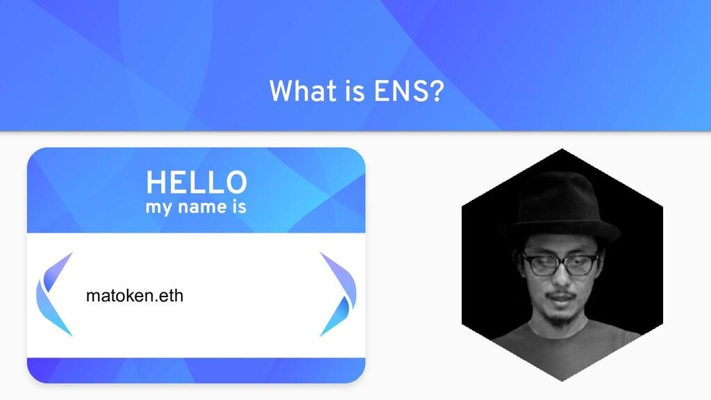 What is ENS? matoken.eth