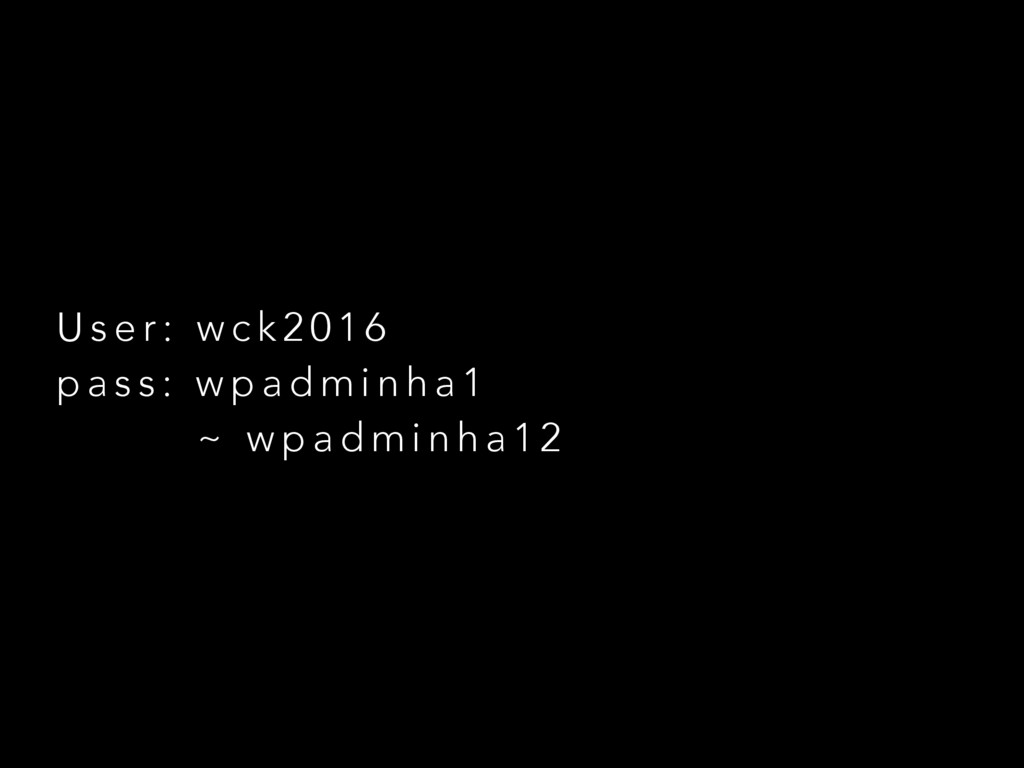 U s e r : w c k 2 0 1 6 p a s s : w p a d m i n...