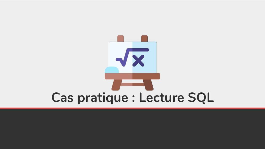 Cas pratique : Lecture SQL