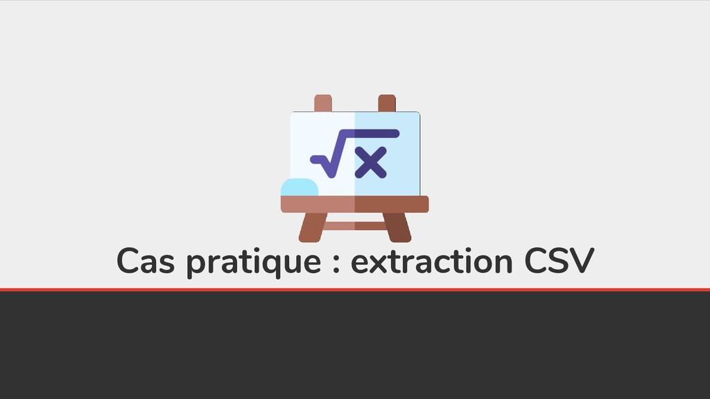 Cas pratique : extraction CSV