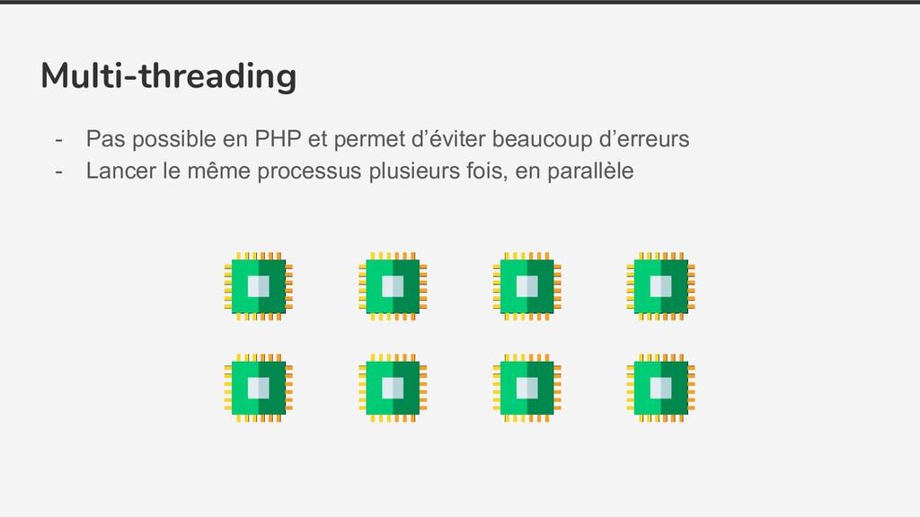 Multi-threading - Pas possible en PHP et permet...