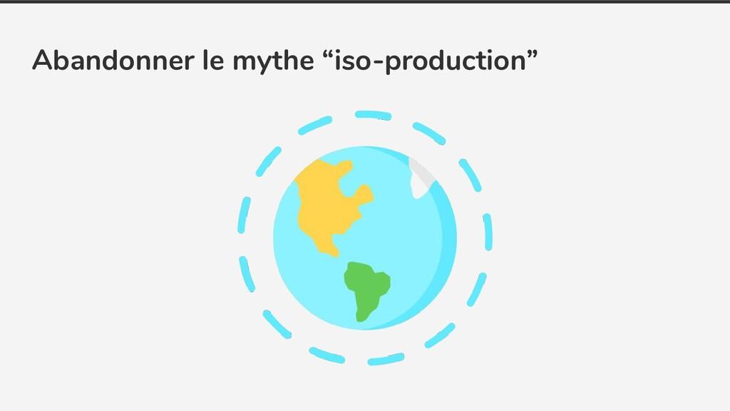 "Abandonner le mythe ""iso-production"""