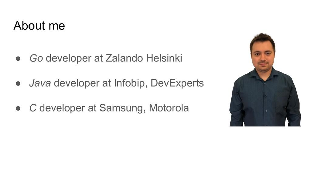 About me ● Go developer at Zalando Helsinki ● J...