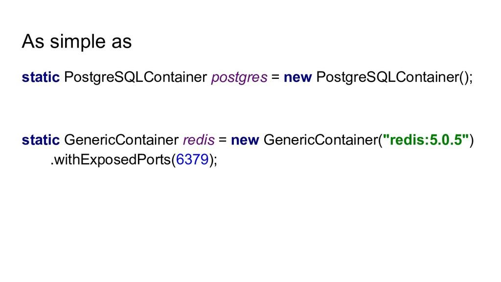 As simple as static PostgreSQLContainer postgre...