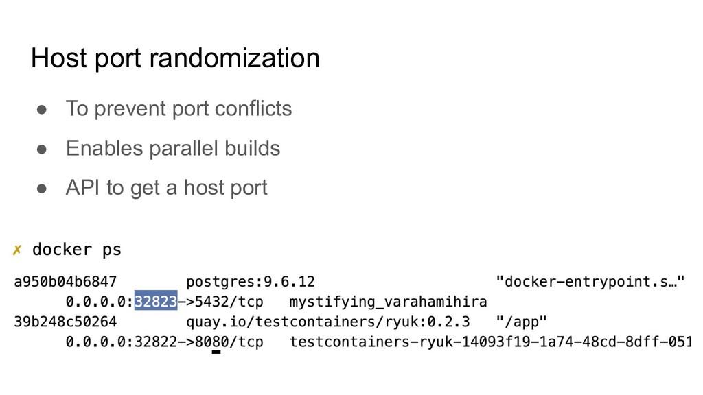 Host port randomization ● To prevent port confl...