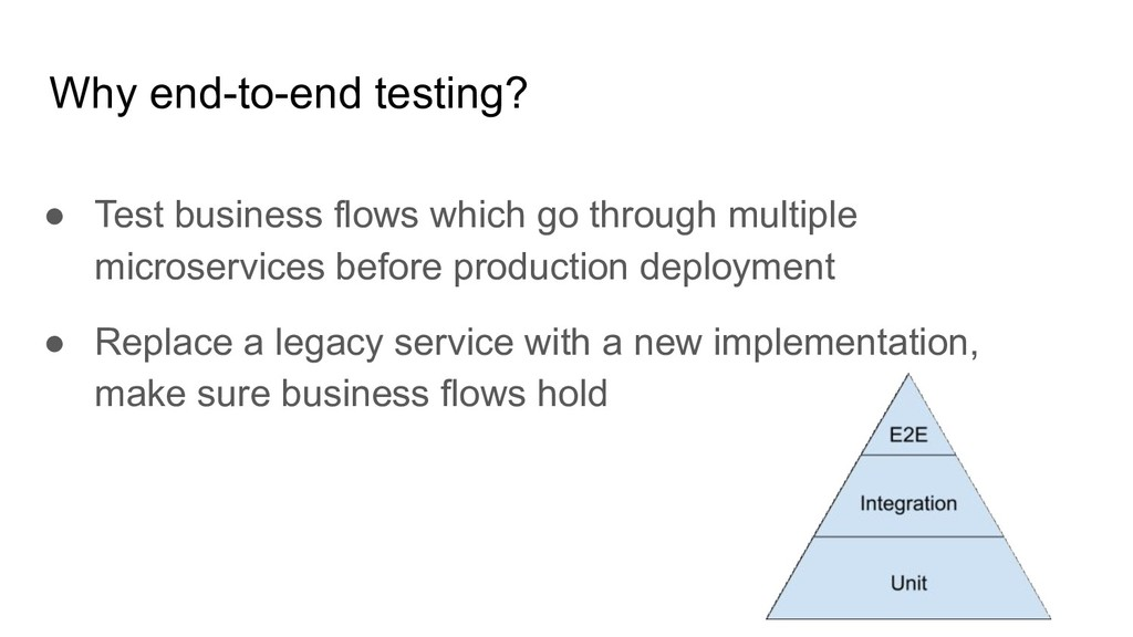 Why end-to-end testing? ● Test business flows w...