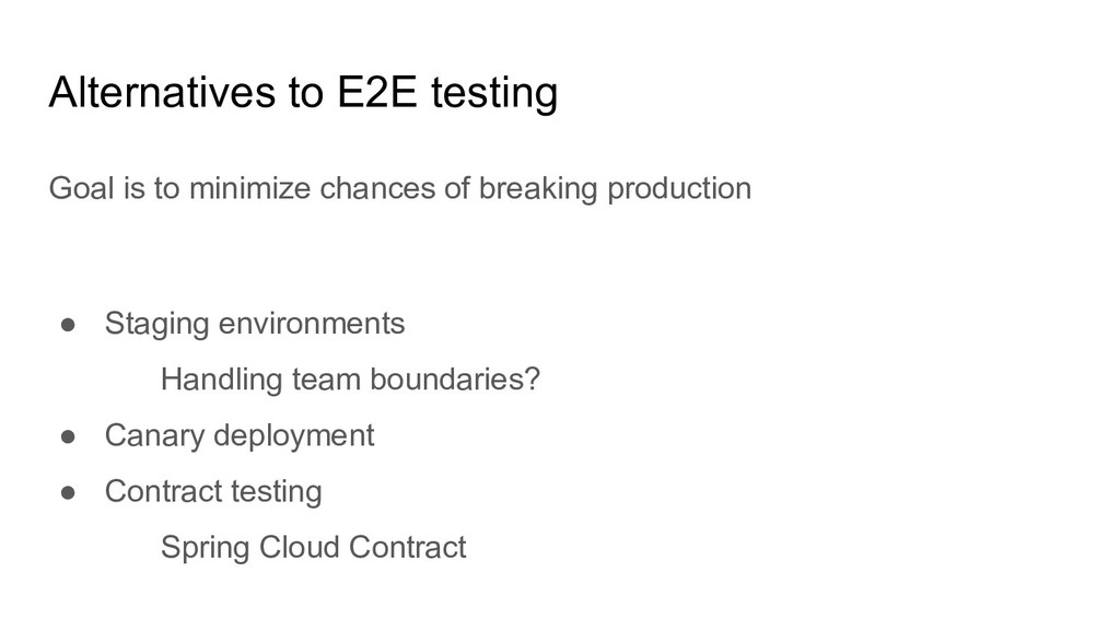 Alternatives to E2E testing Goal is to minimize...