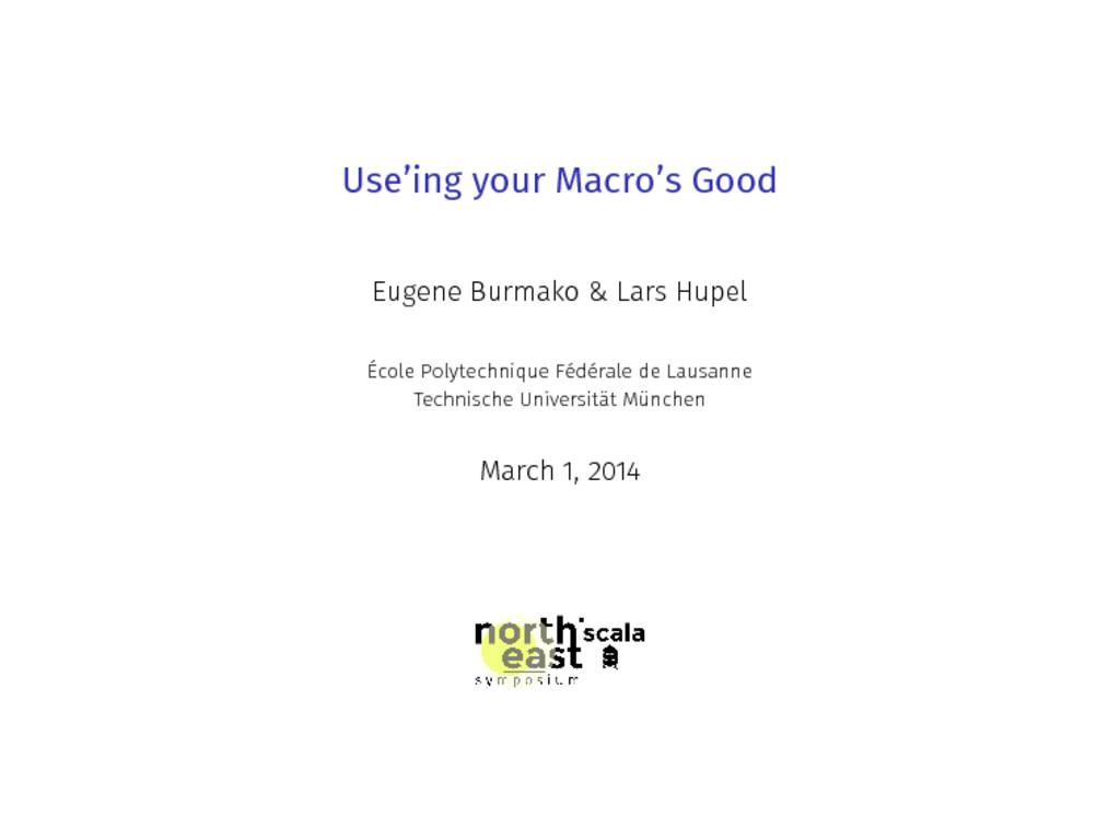 Use'ing your Macro's Good Eugene Burmako & Lars...