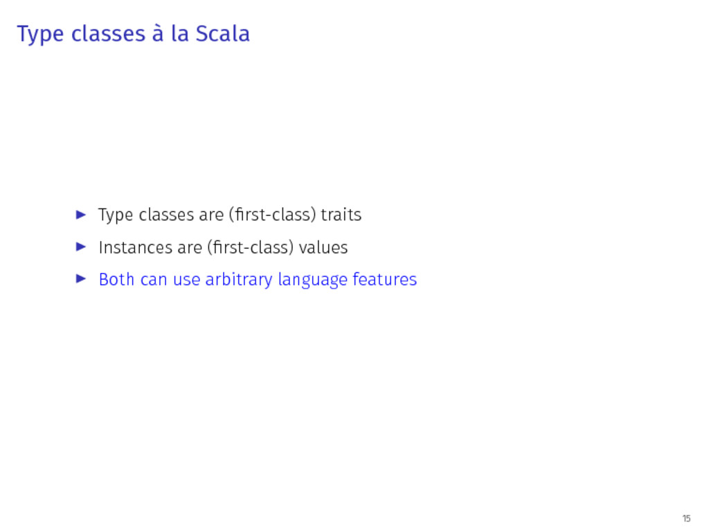 Type classes à la Scala ▶ Type classes are (fir...