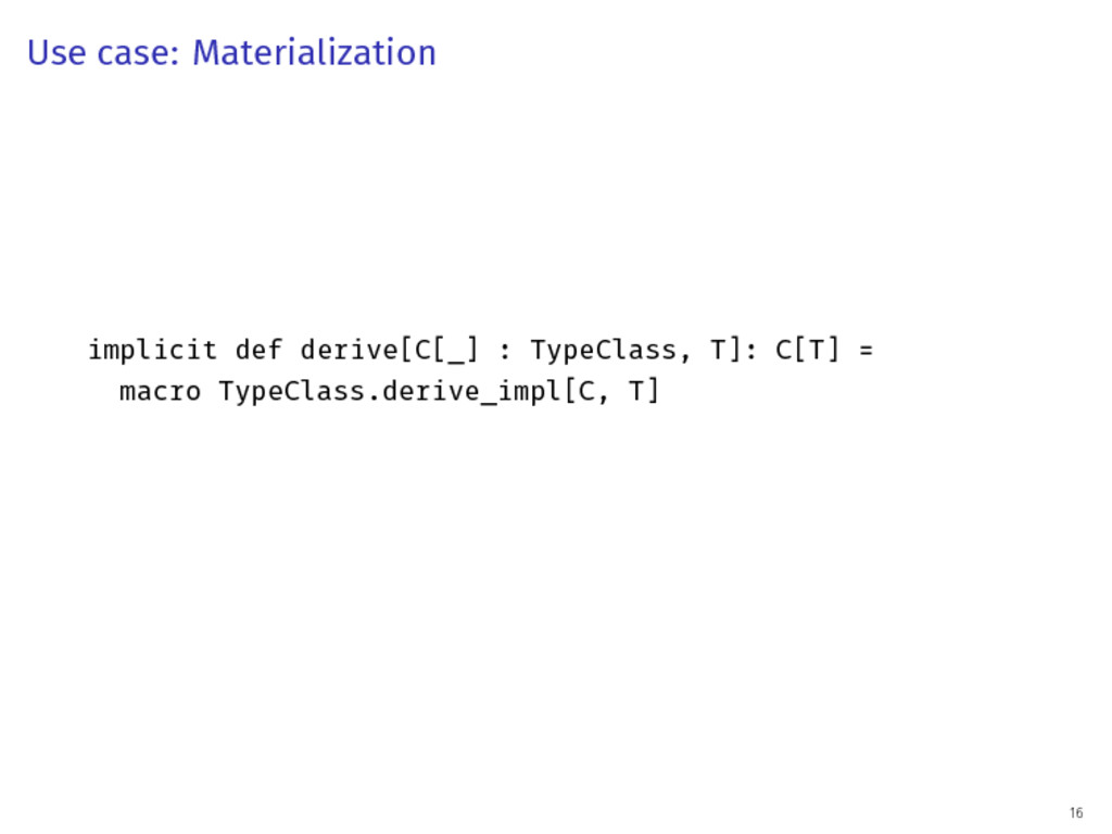 Use case: Materialization implicit def derive[C...