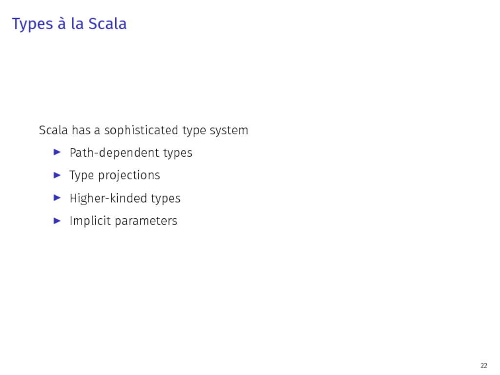 Types à la Scala Scala has a sophisticated type...