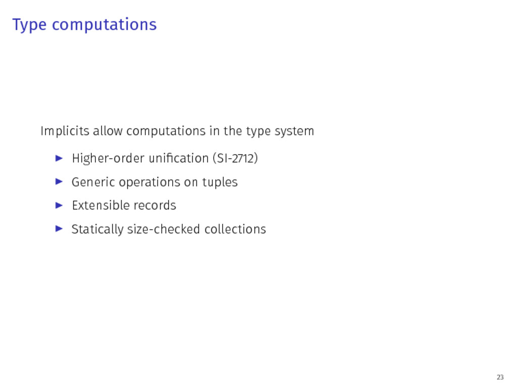 Type computations Implicits allow computations ...