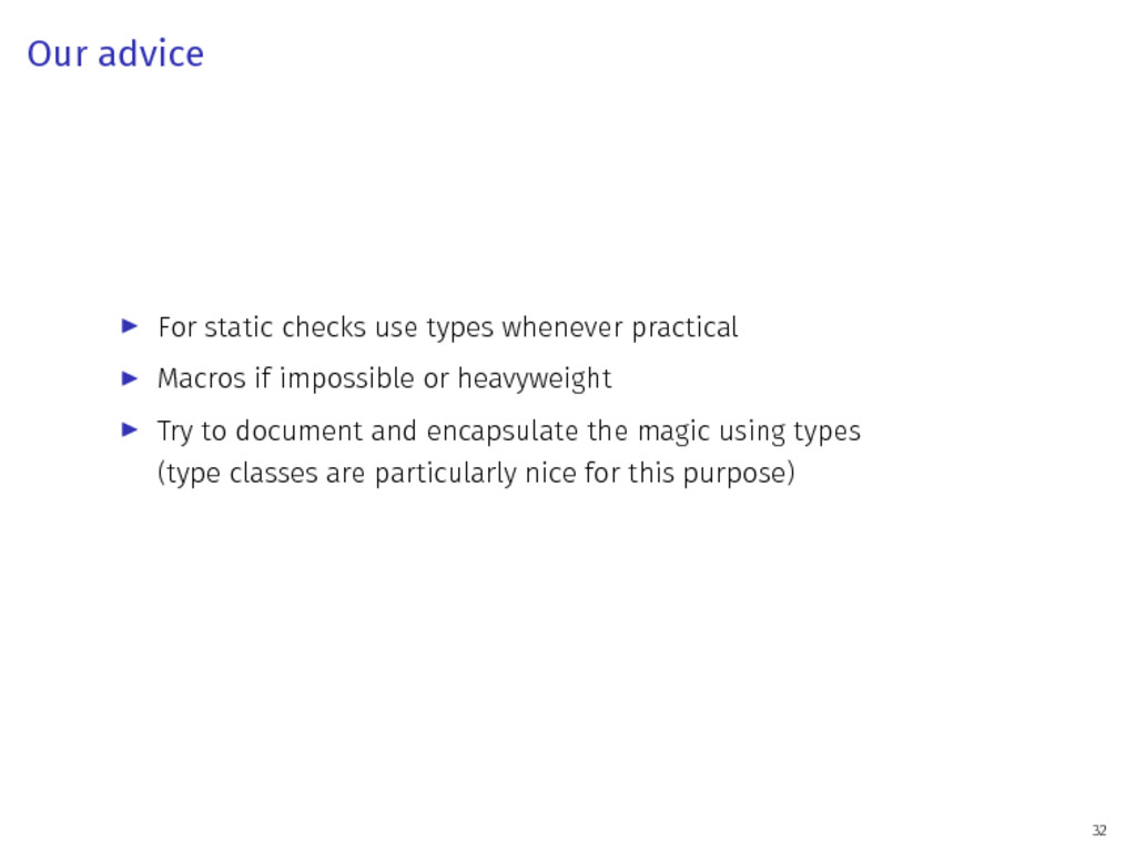 Our advice ▶ For static checks use types whenev...