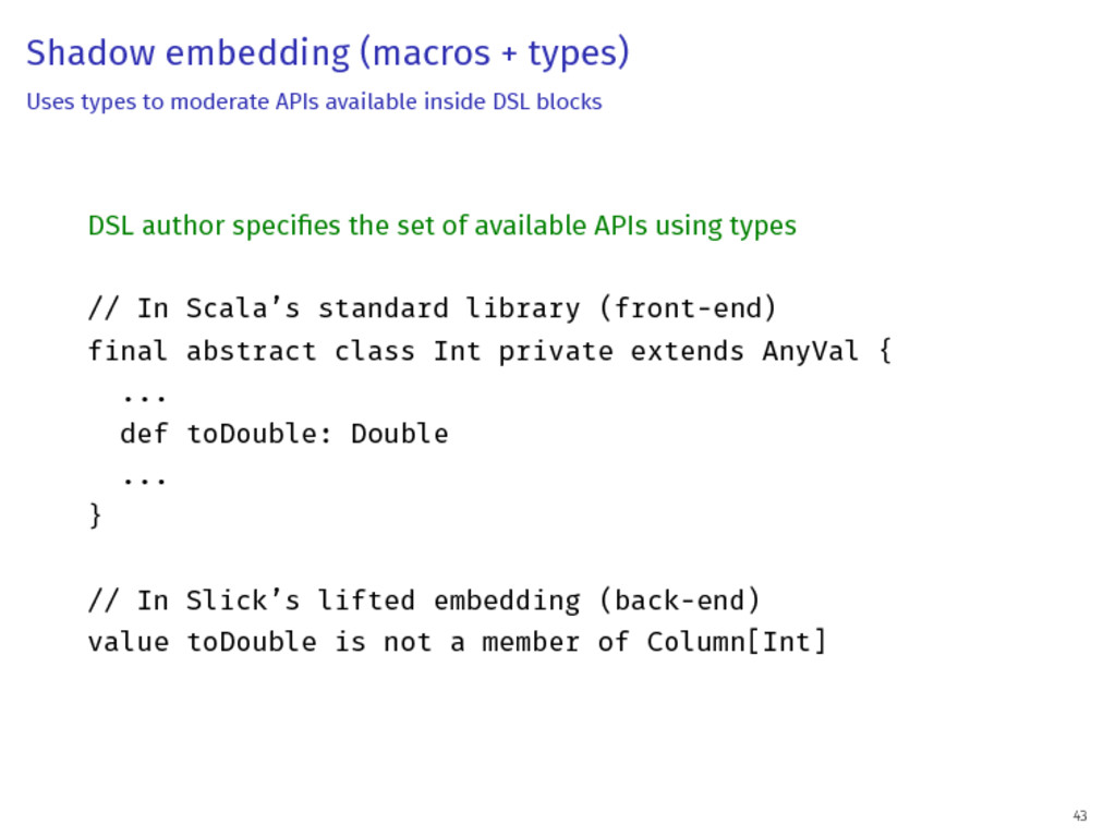 Shadow embedding (macros + types) Uses types to...