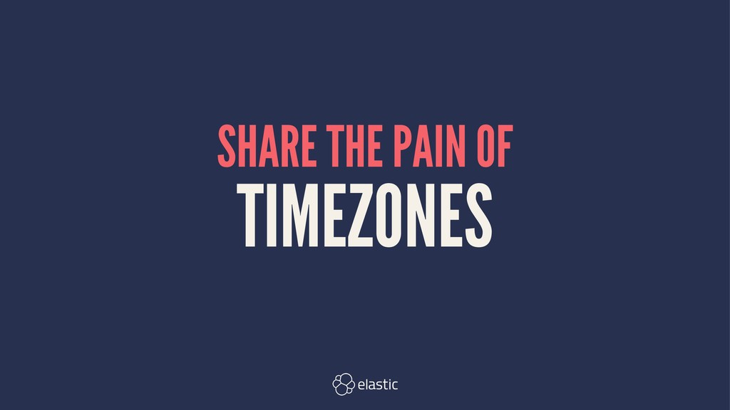 SHARE THE PAIN OF TIMEZONES